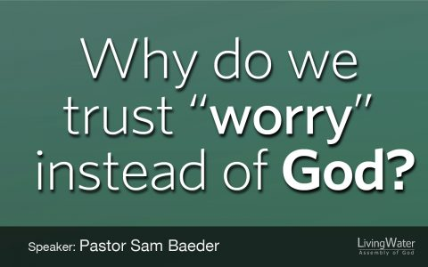"""Why do we trust """"worry"""" instead of God"""